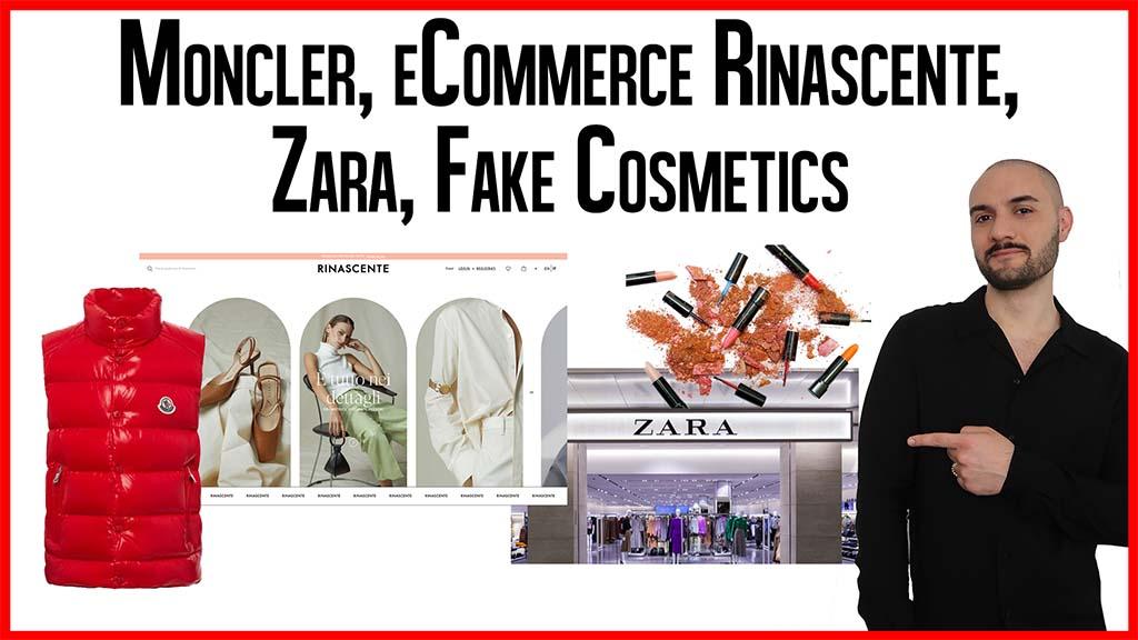 Moncler lancia il profumo, Rinascente il nuovo eCommerce, Zara chiude alcuni negozi, ma soprattutto attenti ai cosmetici falsi